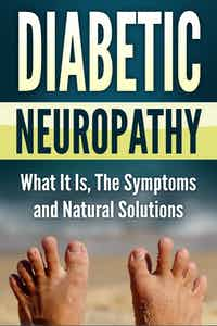 Diabetic Neuropathy - What is it, They Symptoms & Natural Solutions