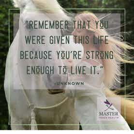 Remember That You Were Given This Life Because You're Strong Enough to Live It.