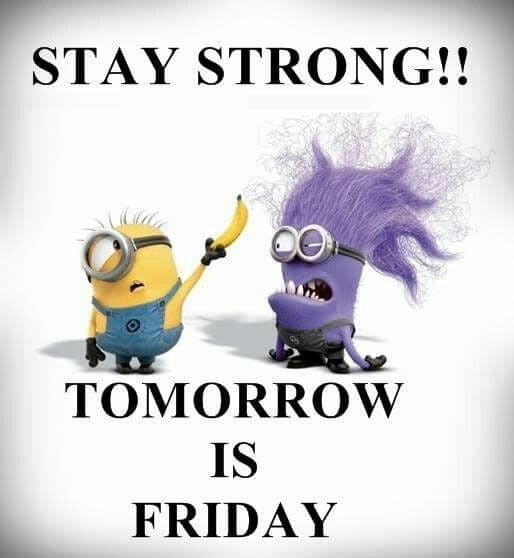 STAY STRONG!! TOMORROW IS FRIDAY.​​​