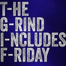 THE GRIND, INCLUDES FRIDAY.