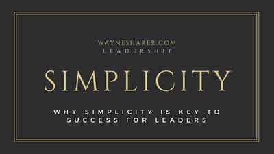Why Simplicity is Key to Success for Leaders