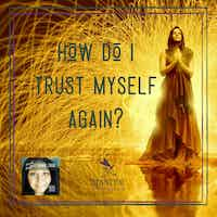 How Do I trust Myself Again?