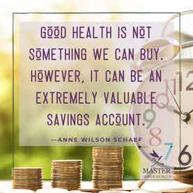 Good Health is Not Something We Can Buy. However, It Can Be An Extremely Valuable Savings Account