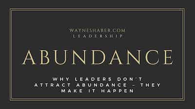 Why Leaders Don't Attract Abundance – They Make it Happen