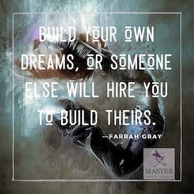 Build our own dreams or someone else will hire you to build theirs