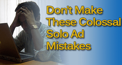 Colossal Mistakes Solo Ad Buyers Make Costing You Sales and Opt-ins
