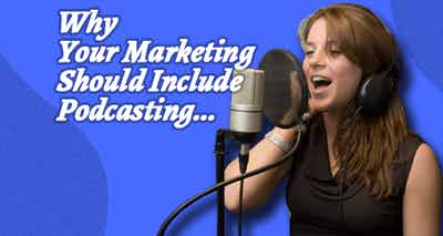 Podcasting: 3 Reasons You Should Have a Podcast
