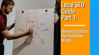 Local SEO Guide Part 1: Delivering What the Customer Wants