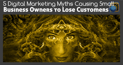 5 Digital Marketing Myths Causing Small Business Owners to Lose Customers
