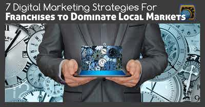 7 Digital Marketing Strategies for Franchises to Dominate Your Local Market