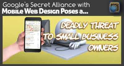 Google's Secret Alliance with Mobile Web Design Poses a Deadly Threat to Small Business Owners
