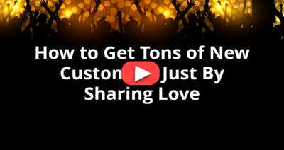 How to Get Tons of New Customers Just By Sharing Love