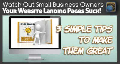 Watch Out Small Business Owners: Your Website Landing Pages Suck