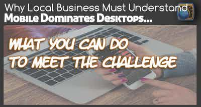 Why Local Business Must Understand Mobile Dominates Desktops