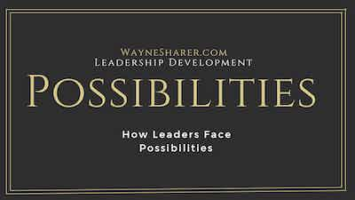 How Leaders Face Possibilities