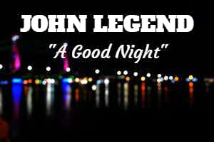 John Legend New Song - A Good Night