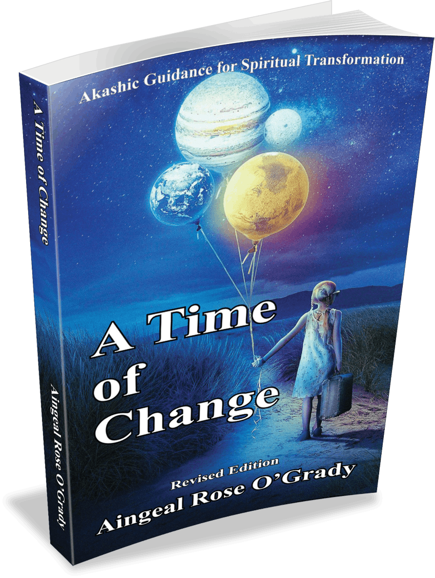 A Time of Change by Aingeal Rose. This book answers urgent, timely questions for the shift in consciousness that is occurring now.
