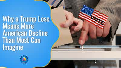 Why a Trump Lose Means More American Decline Than Most Can Imagine