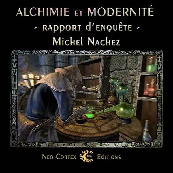 Alchimie et Modernité - enquête - Michel Nachez