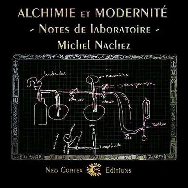 Alchimie et Modernité - notes de laboratoire - Michel Nachez