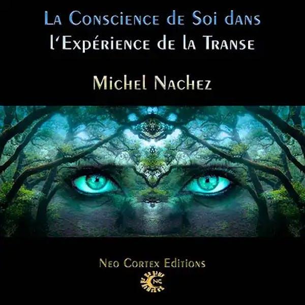 La Conscience de Soi dans l'expérience de la Transe - Michel Nachez