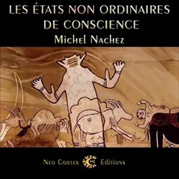 Les états non ordinaires de conscience - essai d'anthropologie expérimentale - Michel Nachez