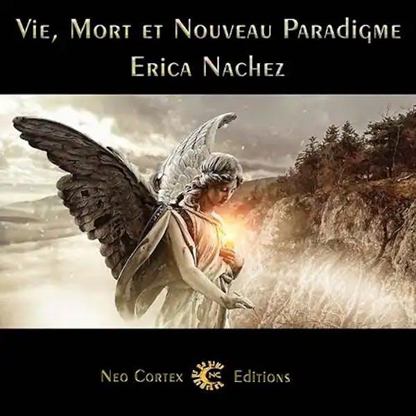 Vie, Mort et Nouveau Paradigme - Erica Nachez