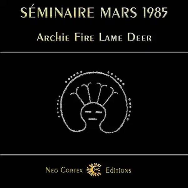 Archie Fire Lame Deer - Séminaire Mars 1985