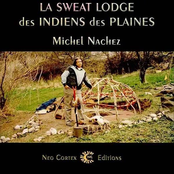 La Sweat-Lodge des Indiens des Plaines - Michel Nachez