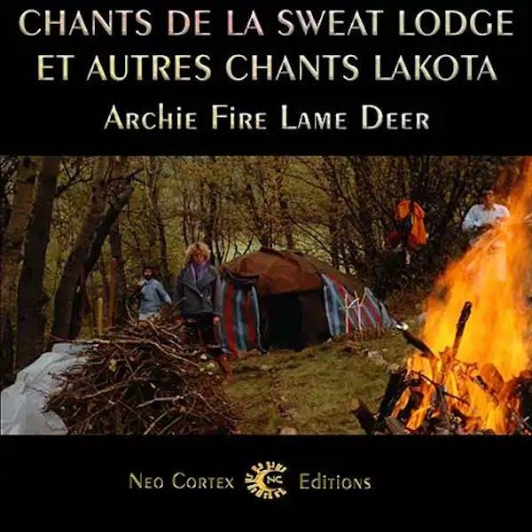 Chants de la Sweat-Lodge et autres chants lakota - Archie Fire Lame Deer