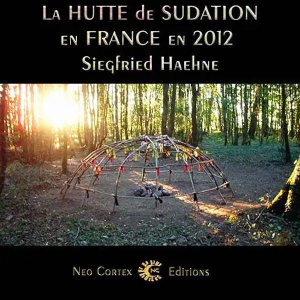 La Hutte de Sudation en France en 2012 - Siegfried Haene