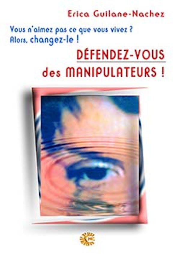 Défendez-vous des manipulateurs ! - Erica Nachez