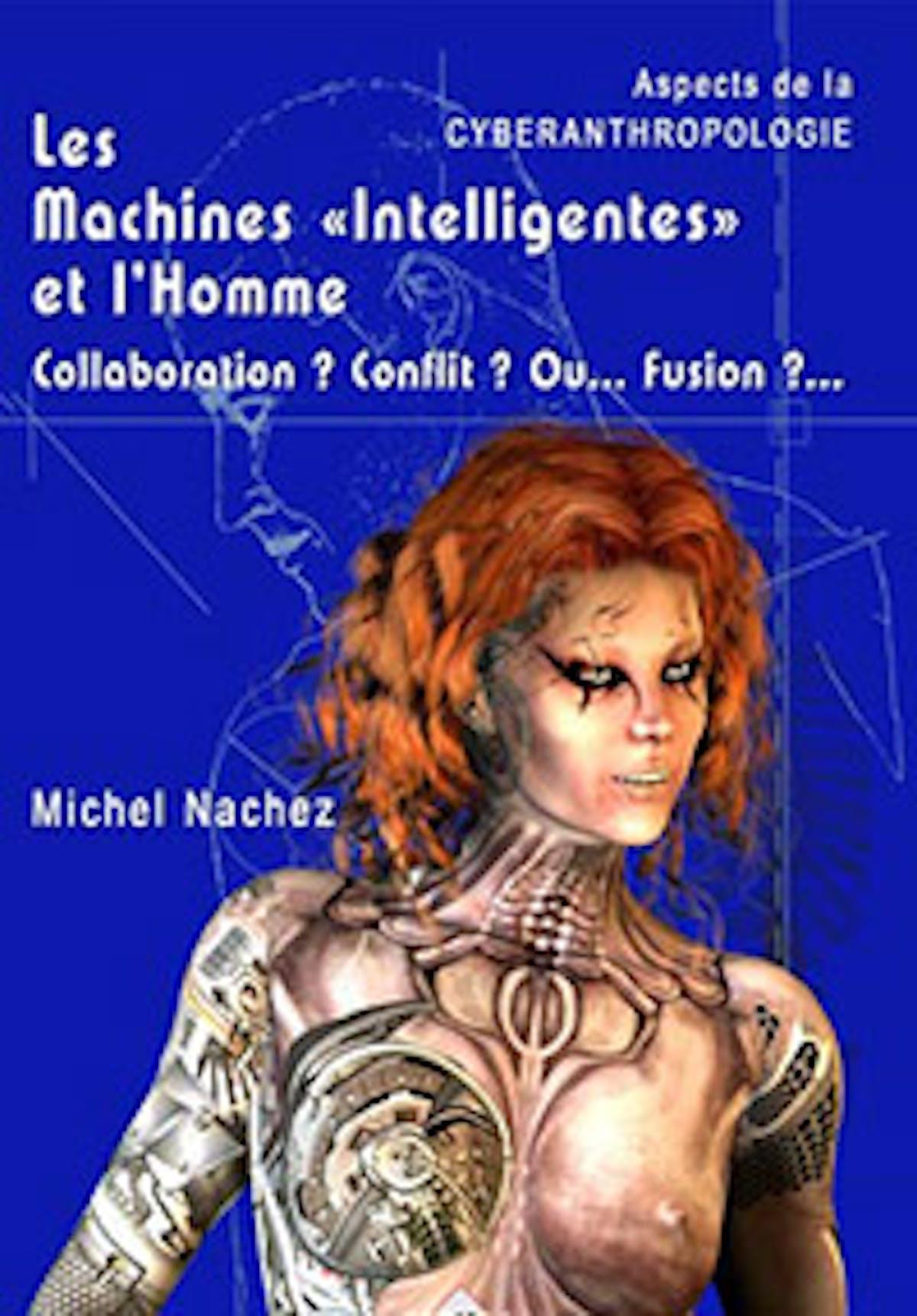 LES MACHINES « INTELLIGENTES » ET L'HOMME - Michel Nachez